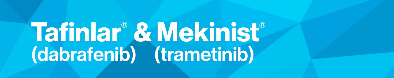 Tafinlar® (Dabrafenib) & Mekinist® (Trametinib)